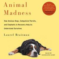 Animal Madness - Laurel Braitman - audiobook