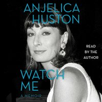 Watch Me - Anjelica Huston - audiobook