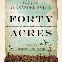 Forty Acres - Dwayne Alexander Smith - audiobook