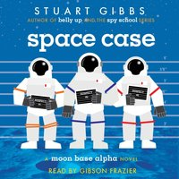 Space Case - Stuart Gibbs - audiobook