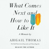 What Comes Next and How to Like It - Abigail Thomas - audiobook