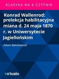 Konrad Wallenrod: prelekcja habilitacyjna miana d. 24 maja 1870 r. wUniwersytecie Jagiellońskim