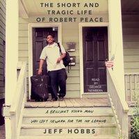 Short and Tragic Life of Robert Peace - Jeff Hobbs - audiobook