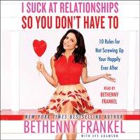 I Suck at Relationships So You Don't Have To - Bethenny Frankel - audiobook