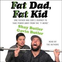 Fat Dad, Fat Kid - Shay Butler - audiobook