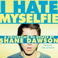 I Hate Myselfie - Shane Dawson - audiobook