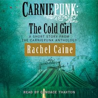 Carniepunk: The Cold Girl - Rachel Caine - audiobook