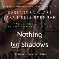 Nothing But Shadows - Cassandra Clare - audiobook