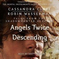Angels Twice Descending - Cassandra Clare - audiobook