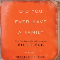 Did You Ever Have A Family - Bill Clegg - audiobook