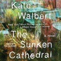 Sunken Cathedral - Kate Walbert - audiobook
