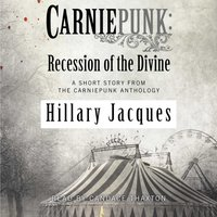 Carniepunk: Recession of the Divine - Hillary Jacques - audiobook