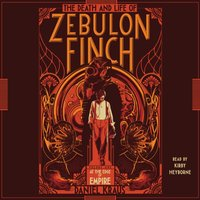 Death and Life of Zebulon Finch, Volume One - Daniel Kraus - audiobook