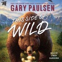 This Side of Wild - Gary Paulsen - audiobook