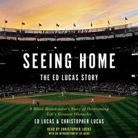 Seeing Home: The Ed Lucas Story - Christopher Lucas - audiobook