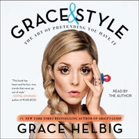 Grace & Style - Grace Helbig - audiobook