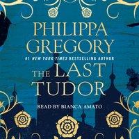 Last Tudor - Philippa Gregory - audiobook