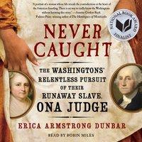 Never Caught - Erica Armstrong Dunbar - audiobook