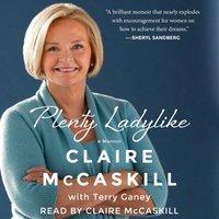 Plenty Ladylike - Claire McCaskill - audiobook