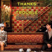 Thanks for the Trouble - Tommy Wallach - audiobook