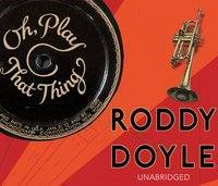 Oh, Play That Thing - Roddy Doyle - audiobook