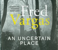 Uncertain Place - Fred Vargas - audiobook