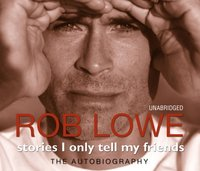 Stories I Only Tell My Friends - Rob Lowe - audiobook