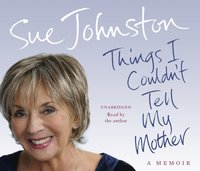Things I Couldn't Tell My Mother - Sue Johnston - audiobook