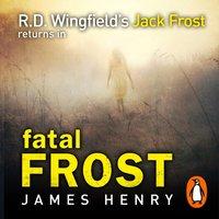 Fatal Frost - James Henry - audiobook