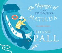 Voyages of the Princess Matilda - Shane Spall - audiobook