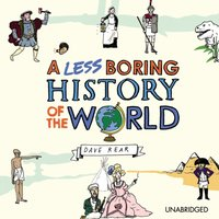 Less Boring History of the World - Dave Rear - audiobook