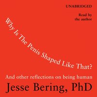 Why Is the Penis Shaped Like That? - Jesse Bering - audiobook