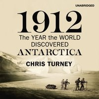 1912: The Year the World Discovered Antarctica - Chris Turney - audiobook