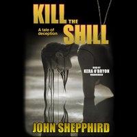 Kill the Shill - John Shepphird - audiobook