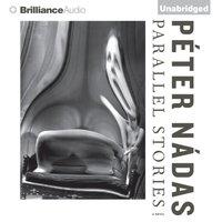 Parallel Stories - Peter Nadas - audiobook