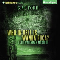 Who In Hell Is Wanda Fuca? - G. M. Ford - audiobook