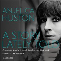 Story Lately Told - Anjelica Huston - audiobook
