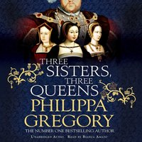 Three Sisters, Three Queens - Philippa Gregory - audiobook
