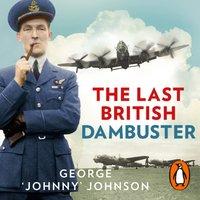 Last British Dambuster - George Johnny Johnson MBE - audiobook