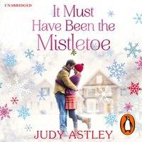 It Must Have Been the Mistletoe - Judy Astley - audiobook