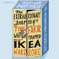 Extraordinary Journey of the Fakir who got Trapped in an Ikea Wardrobe - Romain Puertolas - audiobook
