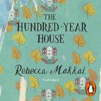 Hundred-Year House - Rebecca Makkai - audiobook