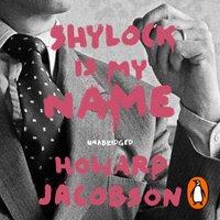 Shylock is My Name - Howard Jacobson - audiobook