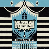 House Full of Daughters - Juliet Nicolson - audiobook