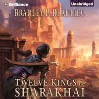 Twelve Kings in Sharakhai - Bradley P. Beaulieu - audiobook
