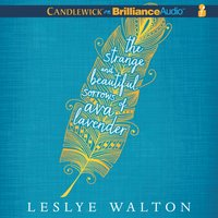 Strange and Beautiful Sorrows of Ava Lavender - Leslye Walton - audiobook