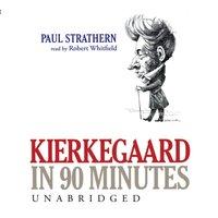 Kierkegaard in 90 Minutes - Paul Strathern - audiobook