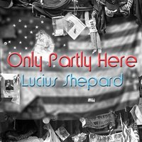 Only Partly Here - Lucius Shepard - audiobook