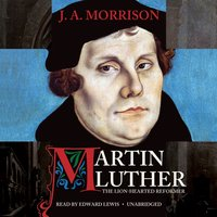 Martin Luther, the Lion-Hearted Reformer - J. A. Morrison - audiobook