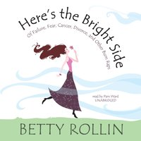 Here's the Bright Side - Betty Rollin - audiobook